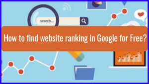 How to find website ranking in Google for Free?
